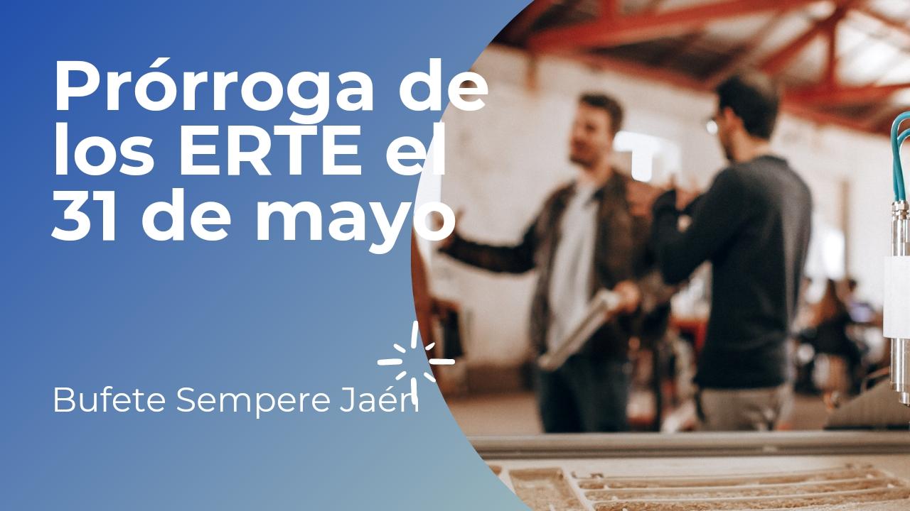 Los ERTE se prorrogan el 31 de mayo
